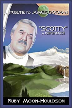 A Tribute to James Doohan Scotty: A Reference by Ruby Moon-Houldson (2004-05-19)