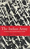 The Indian Army : Its Contribution to the Development of a Nation, Cohen, Stephen P., 0520016971