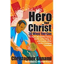 Hero For Christ: 30 Ways You Can Be More Like Mother Teresa, Martin Luther King Jr., and Twenty More World Changing Christians