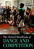 The Oxford Handbook of Dance and Competition (Oxford Handbooks)