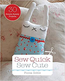fb869a30f6 Sew Quick, Sew Cute: 30 Simple, Speedy Projects: Fiona Goble:  0045079565203: Amazon.com: Books