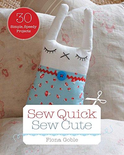 Sew Quick, Sew Cute: 30 Simple, Speedy - Stitch Fiona