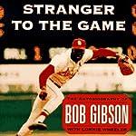 Stranger to the Game: The Autobiography of Bob Gibson | Bob Gibson,Lonnie Wheeler