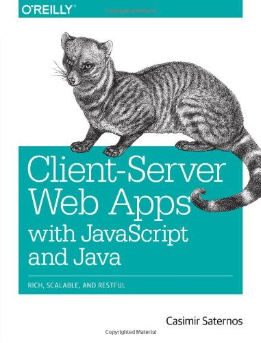 Client-Server Web Apps with JavaScript and Java: Rich, Scalable, and RESTful (Java Server Side Programming compare prices)