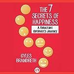 The 7 Secrets of Happiness: An Optimist's Journey | Gyles Brandreth