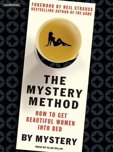 The Mystery Method: How to Get Beautiful Women Into Bed By Mystery, Chris Odom(A)/Alan Sklar(N) [Audiobook]