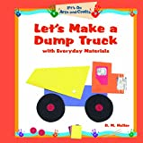 Let's Make a Dump Truck with Everyday Materials, D. M. Heller, 1404230599