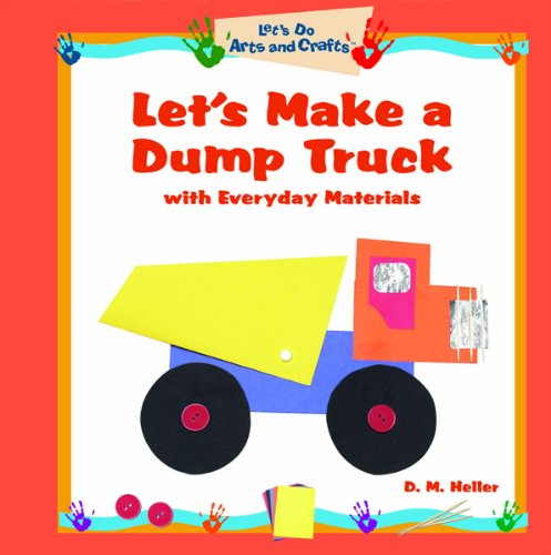 Let's Make A Dump Truck With Everyday Materials (Let's Do Arts & Crafts)