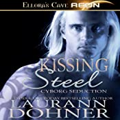 Kissing Steel: Cyborg Seduction, Book 2 | Laurann Dohner