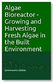 Algae Bioreactor - Growing and Harvesting Fresh Algae in the Built Environment