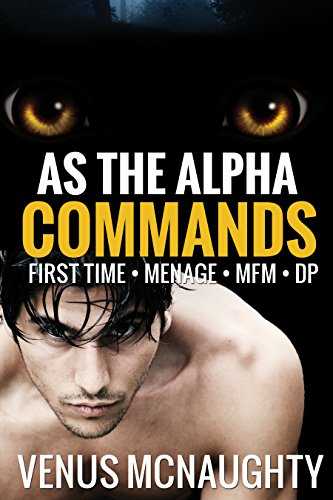 As The Alpha Commands First Time Menage Mfm Dp Taboo Pleasures Series Book 1