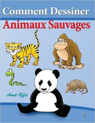 Amazon Com Comment Dessiner Animaux Sauvages Livre De