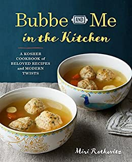 Book Cover: Bubbe and Me in the Kitchen: A Kosher Cookbook of Beloved Recipes and Modern Twists
