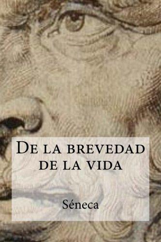 De la brevedad de la vida (Spanish Edition) [Seneca] (Tapa Blanda)