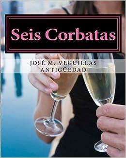 Seis Corbatas: Amazon.es: Veguillas Antigüedad, José M.: Libros