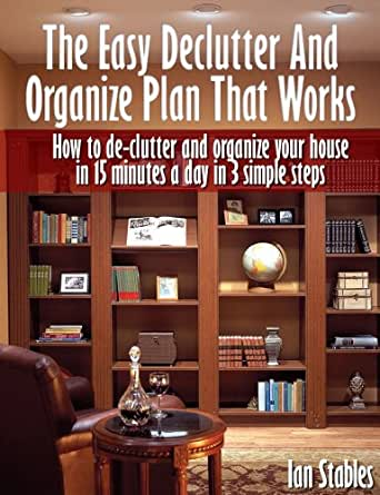 The easy declutter and organize plan that works how to for Declutter house plan