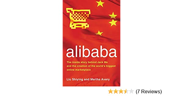 c3749f5c89064 alibaba  The Inside Story Behind Jack Ma and the Creation of the World s  Biggest Online Marketplace  Liu Shiying