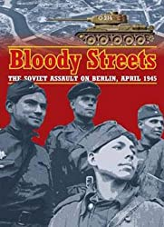 Bloody Streets: The Soviet Assault on Berlin, April 1945