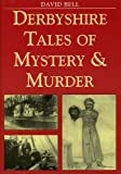 Derbyshire Tales of Mystery and Murder (Mystery & Murder)