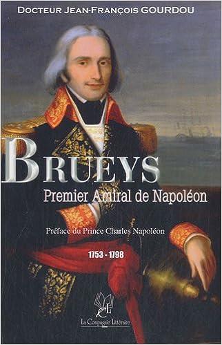 Télécharger en ligne Brueys, Premier Amiral de Napoléon : Héros de l'Indépendance des Etats-Unis en 1781 et de la Campagne d'Egypte du général Bonaparte en 1798 epub pdf