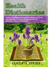 Health Dictionaries: (Amino Acid Dictionary, Supplement Dictionary, Fruits and Vegetable Dictionary, Vitamin and Mineral Dictionary, Tissue Salt Dictionary)