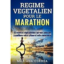 REGIME VEGETALIEN POUR LE MARATHON: Inclus : 50 recettes végétaliennes qui vous aideront à améliorer votre rythme et votre endurance (French Edition)