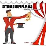 Si tienes un papá mago [If You Have a Magician Dad] | Gabriela Keselman