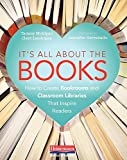 img - for It's All About the Books: How to Create Bookrooms and Classroom Libraries That Inspire Readers book / textbook / text book