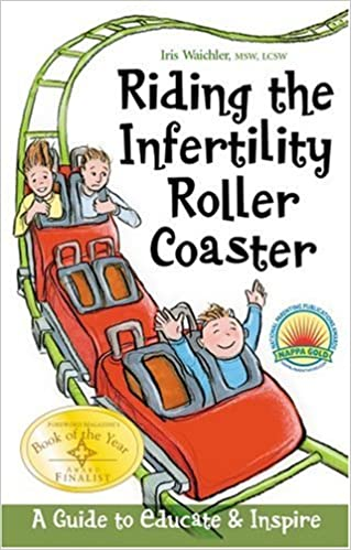 Riding the Infertility Roller Coaster: A Guide to Educate & Inspire