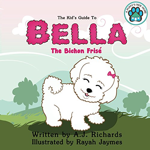 A Puppy's New Home, Bella the Bichon Frise: A J  Richards, Rayah