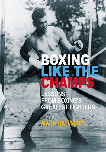 (Boxing Like the Champs: Lessons from Boxing's Greatest Fighters)