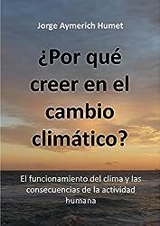 ¿Por qué creer en el cambio climático?: El funcionamiento del clima y las