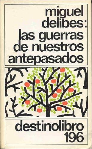Las guerras de nuestros antepasados: Amazon.es: Delibes, Miguel...