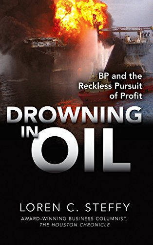 Drowning in Oil: BP & the Reckless Pursuit of Profit (Business Books)