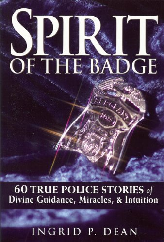 (Spirit of the Badge: 60 True Police Stories of Divine Guidance, Miracles & Intuition)