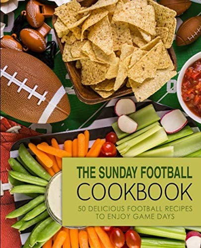 The Sunday Football Cookbook: 50 Delicious Football Recipes to Enjoy Game Days (2nd Edition) by BookSumo Press