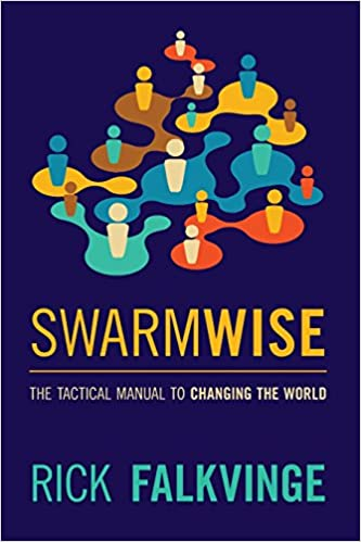 Swarmwise: The Tactical Manual to Changing the World: Falkvinge, Rick:  9781463533151: Amazon.com: Books