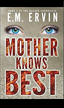 Mother Knows Best: Book 2 of the Nasaru Chronicles by [Ervin, EM, Ervin, E. M.]
