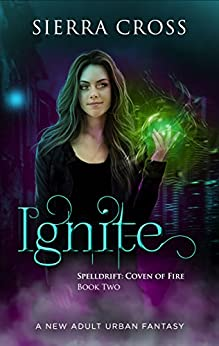 Ignite: A New Adult Urban Fantasy (Spelldrift: Coven of Fire Book 2) by [Cross, Sierra]
