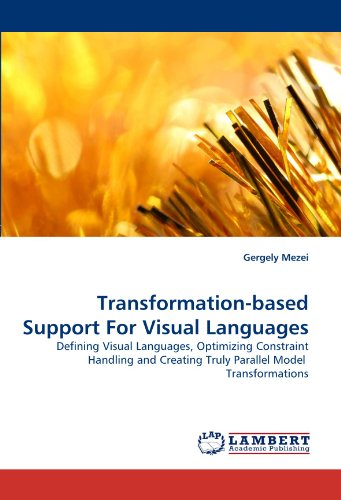 Transformation-based Support For Visual Languages: Defining Visual Languages, Optimizing Constraint Handling and Creating Truly Parallel Model  Transformations