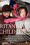 Britannia's Children : Emigration from England, Scotland, Ireland and Wales since 1600, Richards, Eric, 1852854413