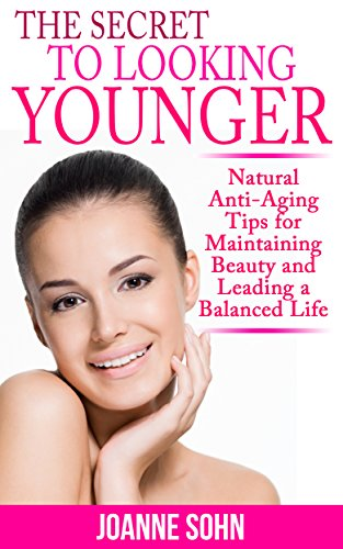 51MqjwXCawL - The Secret To Looking Younger: Natural Anti-Aging Tips for Maintaining Beauty And Leading A Balanced Life (Anti-Aging Secret, Anti-Aging Diet, Anti-Aging ... To Look Younger, Look Younger Naturally)