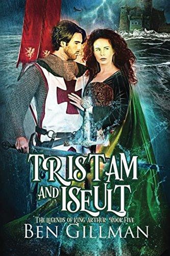 Tristam & Iseult: The Legends of King Arthur: Book 5