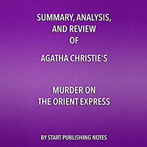Summary, Analysis, and Review of Agatha Christie's Murder on the Orient Express Audiobook