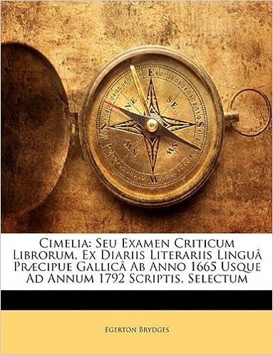 Book Cimelia: Seu Examen Criticum Librorum, Ex Diariis Literariis Lingu PR Cipue Gallic AB Anno 1665 Usque Ad Annum 1792 Scriptis, S (Italian Edition)