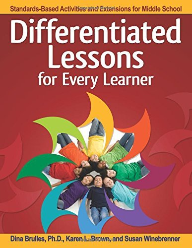 Differentiated Lessons for Every Learner: Standards-Based Activities and Extensions for Middle School by Dina Brulles (2016-03-15)