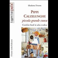 Pippi Calzelunghe piccola grande cuoca (Leggere è un gusto) (Italian Edition)