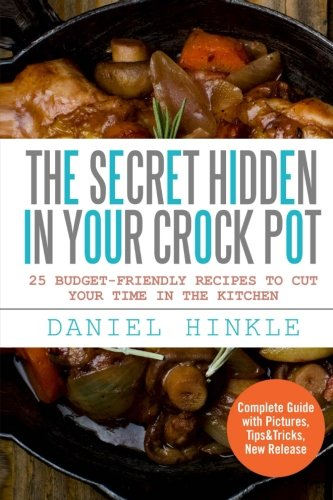 The Secret Hidden In Your Crock Pot: 25 Budget-Friendly Recipes To Cut Your Time In The Kitchen (DH Kitchen) (Volume 24) (Beef Stew In Crock compare prices)