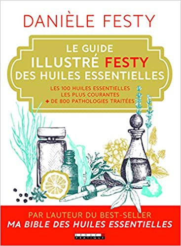 Amazon Fr Le Guide Illustre Festy Des Huiles Essentielles