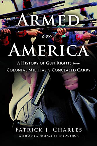 Armed in America: A History of Gun Rights from Colonial Militias to Concealed Carry (Best Selling Rifles In America)